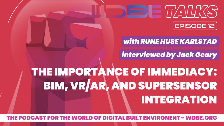 The Importance of Immediacy: Talking BIM, VR/AR, and Supersensor Integration with Rune Huse Karlstad